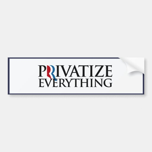 PRIVATIZE EVERYTHING WITH ROMNEY.png Car Bumper Sticker