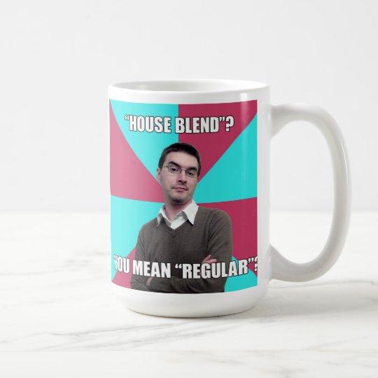 """Privilege Denying Mug """"House Blend"""""""