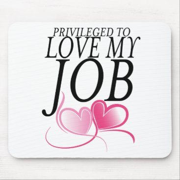 Professional Business Privileged to Love My Job Mouse Pad