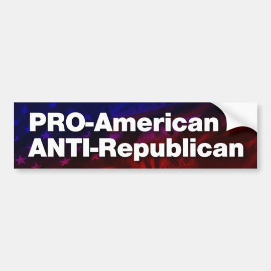 Pro american anti republican bumper sticker