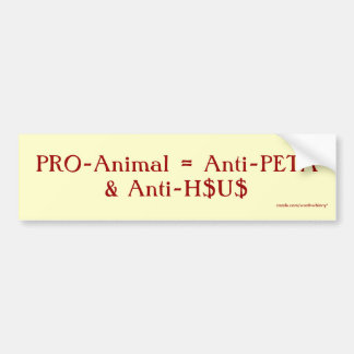 PRO-Animal = Anti-PETA & Anti-H$U$ Bumper Sticker