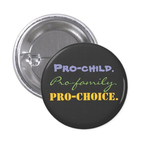 Pro-child., Pro-family., Pro-CHOICE. 1 Inch Round Button