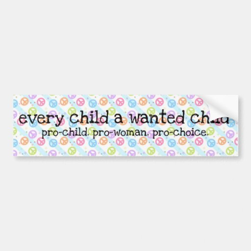 Pro-Choice: Every Child Bumper Stickers