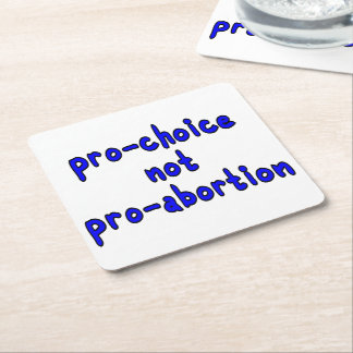 Pro-choice, not pro-abortion square paper coaster