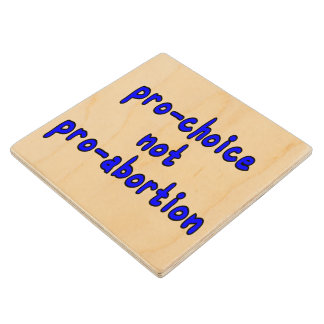 Pro-choice, not pro-abortion wooden coaster