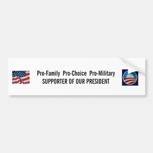 Pro-Choice Pro-Military Supporter of Our President Bumper Stickers