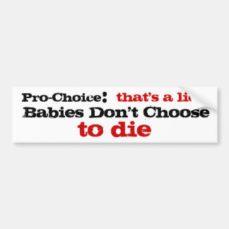 Pro-Choice that's a lie Bumper Sticker
