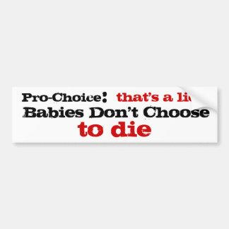 Pro-Choice that's a lie Car Bumper Sticker