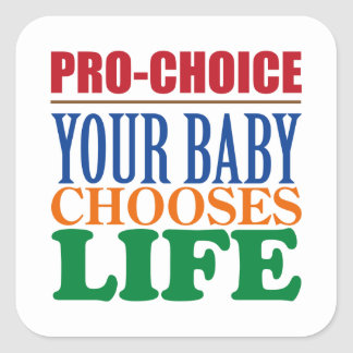 PRO-CHOICE: YOUR BABY CHOOSES LIFE SQUARE STICKER