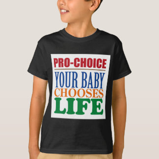 PRO-CHOICE: YOUR BABY CHOOSES LIFE T-Shirt