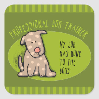 Pro Dog Trainer, My Job Has Gone to the Dogs! Square Sticker