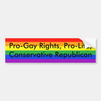 Pro-Gay Rights, Pro-Life, Conservative Republican Car Bumper Sticker