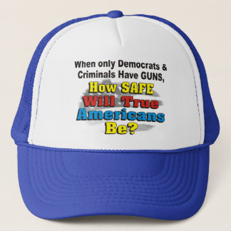 Pro Gun How Safe will True Americans Be? Hat