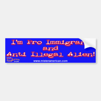 Pro Immigrant/Anti-Illegal Alien B... - Customized Car Bumper Sticker