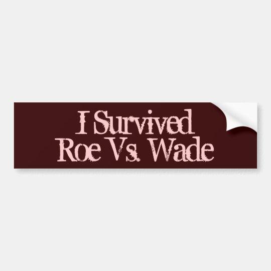 Pro-Life Bumper Stickers, I survived Roe vs. Wade Bumper Sticker