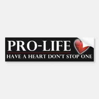 Pro-Life Have a Heart Don t Stop One Bumper Stickr Bumper Sticker