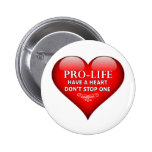 Pro-Life Have A Heart Don't Stop One Pinback Buttons