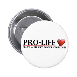 Pro-Life Have A Heart Don't Stop One Button! Button