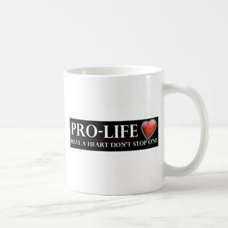 Pro-Life Have A Heart Don't Stop One Coffee Mug
