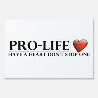 Pro-Life Have A Heart Don't Stop One Yard Sign
