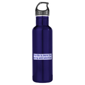 Pro-life More than Anti-abortion Water Bottle
