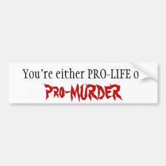 PRO-LIFE or Pro-MURDER Car Bumper Sticker