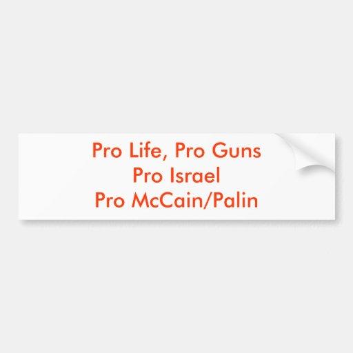 Pro Life, Pro GunsPro IsraelPro McCain/Palin Bumper Stickers