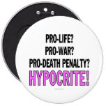Pro-life? Pro-war? Pro-death penalty? Hypocrite! Pins