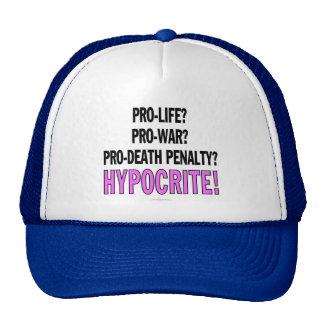 Pro-life? Pro-war? Pro-death penalty? Hypocrite! Trucker Hat
