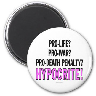 Pro-life? Pro-war? Pro-death penalty? Hypocrite! Refrigerator Magnet