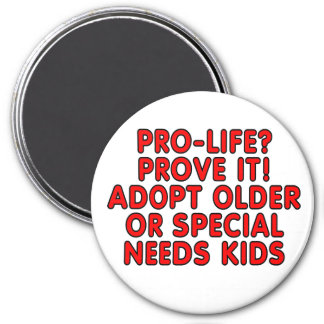 Pro-life? Prove it! Adopt older or special needs Magnet