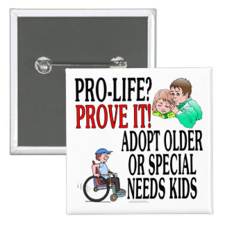 Pro-life? Prove it! Adopt older or special needs Pinback Button