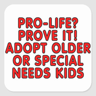 Pro-life? Prove it! Adopt older or special needs Square Sticker