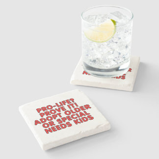 Pro-life? Prove it! Adopt older or special needs Stone Coaster