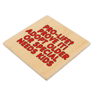 Pro-life? Prove it! Adopt older or special needs Wood Coaster