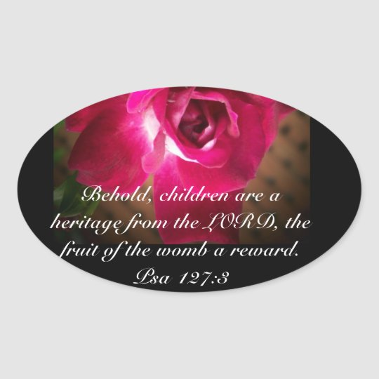 Pro Life Psa 127:3 Rose Oval Sticker