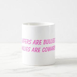 pro-lifers are bullies and bullies are cowards coffee mug
