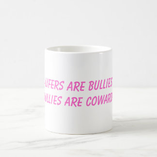pro-lifers are bullies and bullies are cowards classic white coffee mug