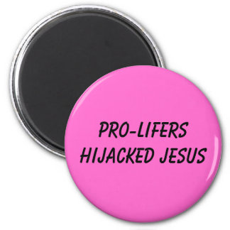 PRO-LIFERS HIJACKED JESUS 2 INCH ROUND MAGNET