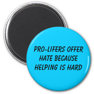 PRO-LIFERS OFFER HATE BECAUSE HELPING IS HARD MAGNETS