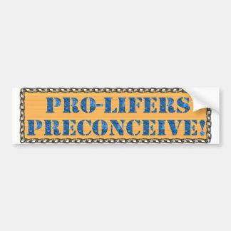 Pro-Lifers Preconceive  4U Bumper Sticker