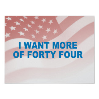 Pro-Obama - I WANT MORE OF FORTY FOUR Poster