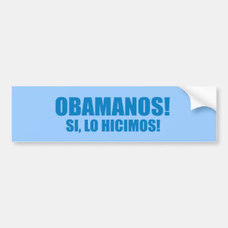 Pro-Obama - OBAMANOS - SI, LO HICIMOS Car Bumper Sticker