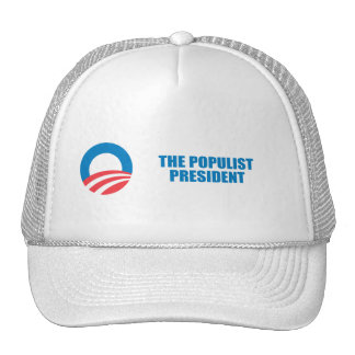 Pro-Obama - THE POPULIST PRESIDENT Hat