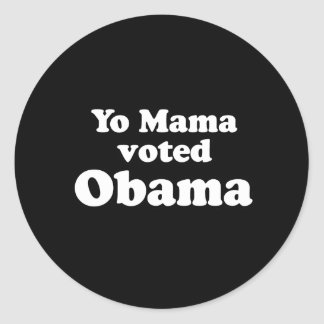 PRO OBAMA: YO MAMA VOTED OBAMA CLASSIC ROUND STICKER