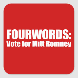 PRO-ROMNEY - FOURWORDS - VOTE FOR MITT ROMNEY -- . SQUARE STICKER