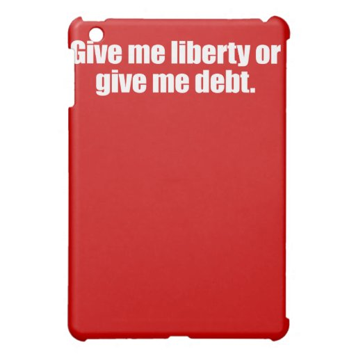 PRO-ROMNEY - GIVE ME LIBERTY OR GIVE ME DEBT -- .p iPad Mini Case