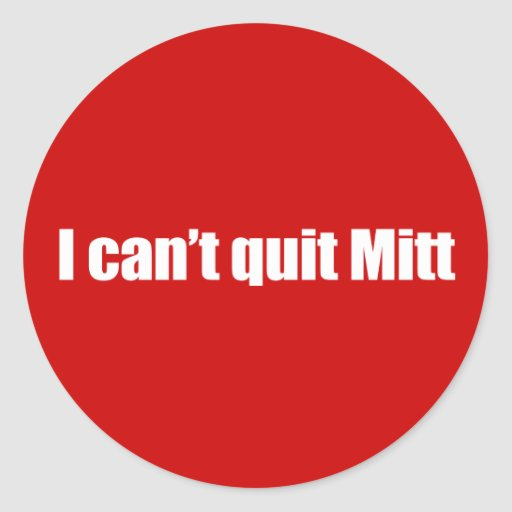 PRO-ROMNEY - I CAN'T QUIT MITT -- .png Stickers