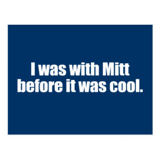 PRO-ROMNEY - I WAS WITH MITT BEFORE IT WAS COOL -- POSTCARD
