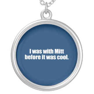 PRO-ROMNEY - I WAS WITH MITT BEFORE IT WAS COOL -- ROUND PENDANT NECKLACE